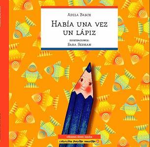 PARA LEER: HABÍA UNA VEZ UN LÁPIZ de Adela Basch